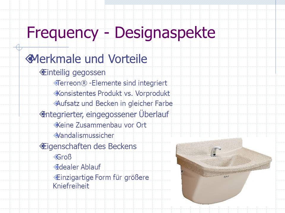 Frequency - Designaspekte Merkmale und Vorteile Einteilig gegossen Terreon® -Elemente sind integriert Konsistentes Produkt vs. Vorprodukt Aufsatz und