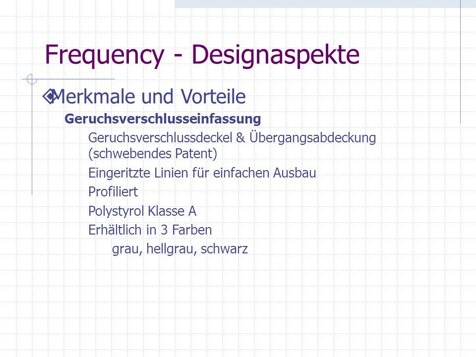Frequency - Designaspekte Merkmale und Vorteile Geruchsverschlusseinfassung Geruchsverschlussdeckel & Übergangsabdeckung (schwebendes Patent) Eingerit