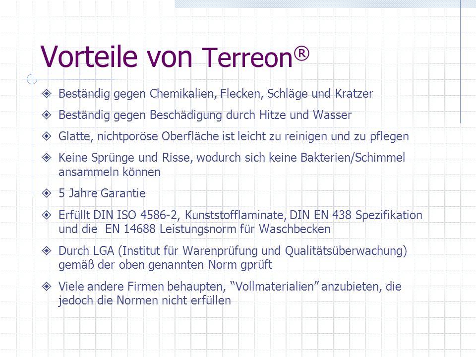Vorteile von Terreon ® Beständig gegen Chemikalien, Flecken, Schläge und Kratzer Beständig gegen Beschädigung durch Hitze und Wasser Glatte, nichtporö