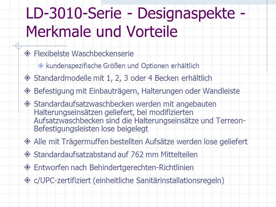 LD-3010-Serie - Designaspekte - Merkmale und Vorteile Flexibelste Waschbeckenserie kundenspezifische Größen und Optionen erhältlich Standardmodelle mi