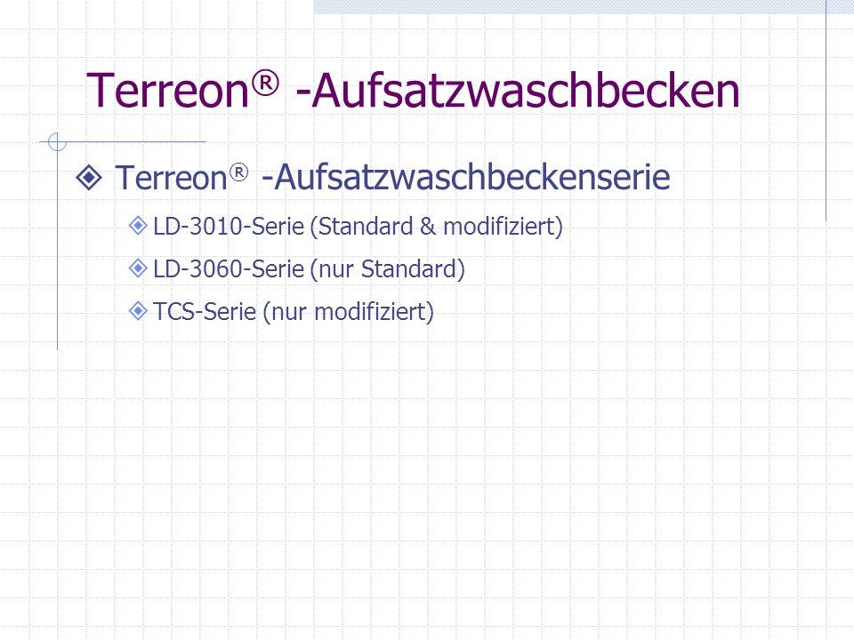 Terreon ® -Aufsatzwaschbecken Terreon ® -Aufsatzwaschbeckenserie LD-3010-Serie (Standard & modifiziert) LD-3060-Serie (nur Standard) TCS-Serie (nur modifiziert)