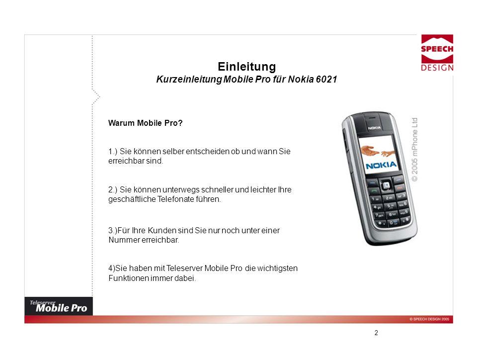 2 Einleitung Kurzeinleitung Mobile Pro für Nokia 6021 Warum Mobile Pro? 1.) Sie können selber entscheiden ob und wann Sie erreichbar sind. 2.) Sie kön