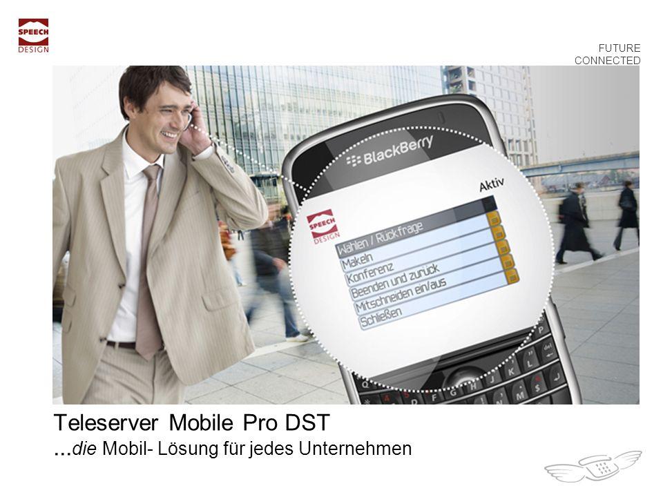 Teleserver Mobile Pro DST... die Mobil- Lösung für jedes Unternehmen FUTURE CONNECTED