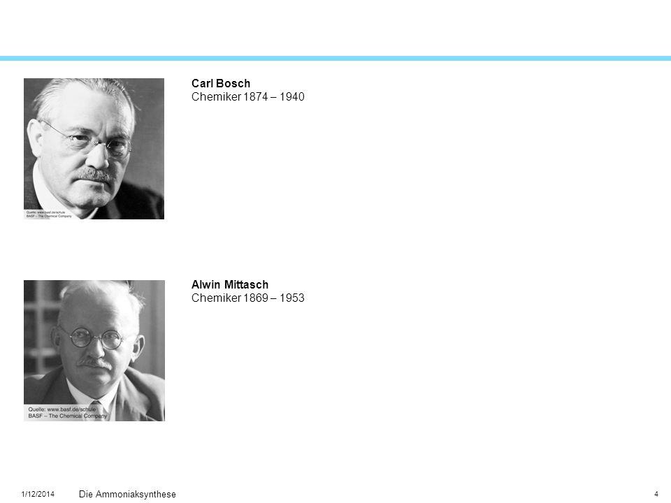 1/12/2014 Die Ammoniaksynthese 4 Carl Bosch Chemiker 1874 – 1940 Alwin Mittasch Chemiker 1869 – 1953