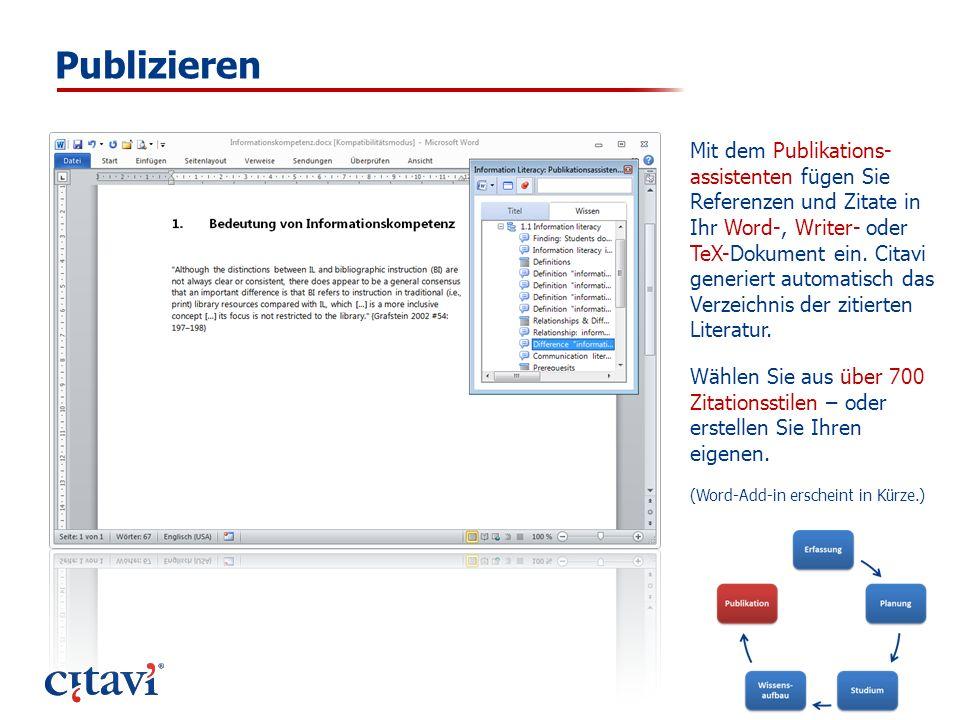 Publizieren Mit dem Publikations- assistenten fügen Sie Referenzen und Zitate in Ihr Word-, Writer- oder TeX-Dokument ein. Citavi generiert automatisc