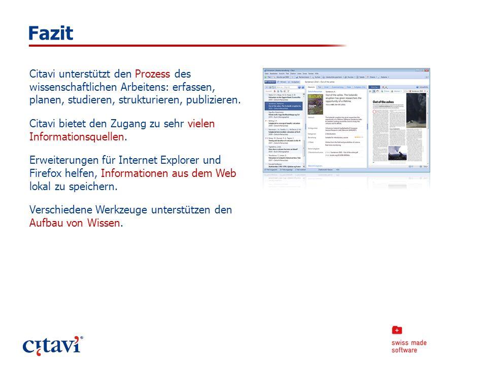 Fazit Citavi unterstützt den Prozess des wissenschaftlichen Arbeitens: erfassen, planen, studieren, strukturieren, publizieren. Citavi bietet den Zuga