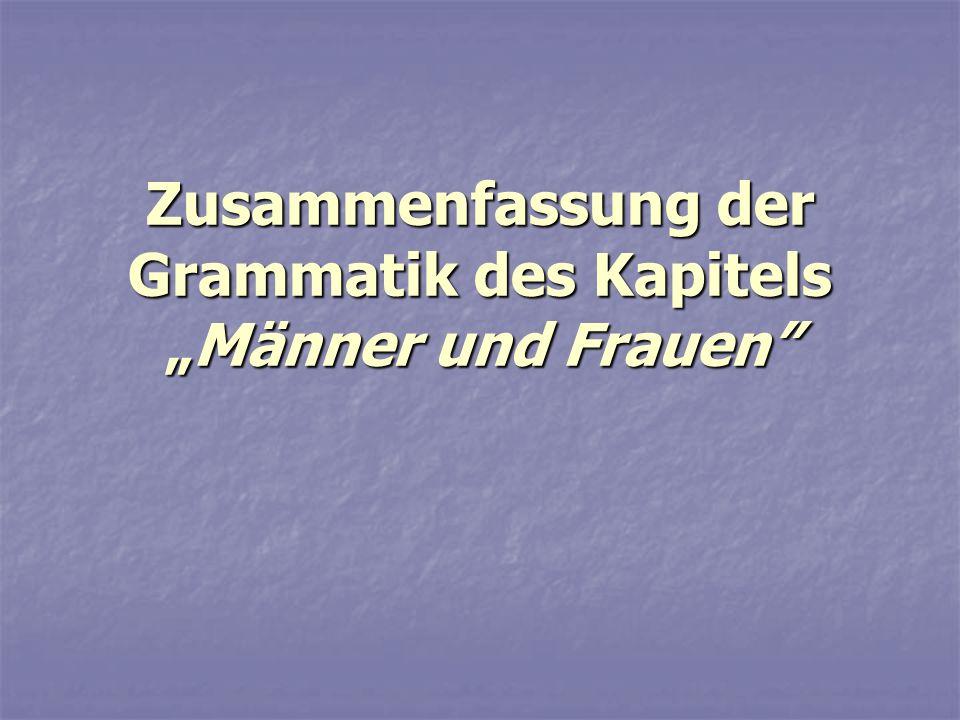 Zusammenfassung der Grammatik des KapitelsMänner und Frauen
