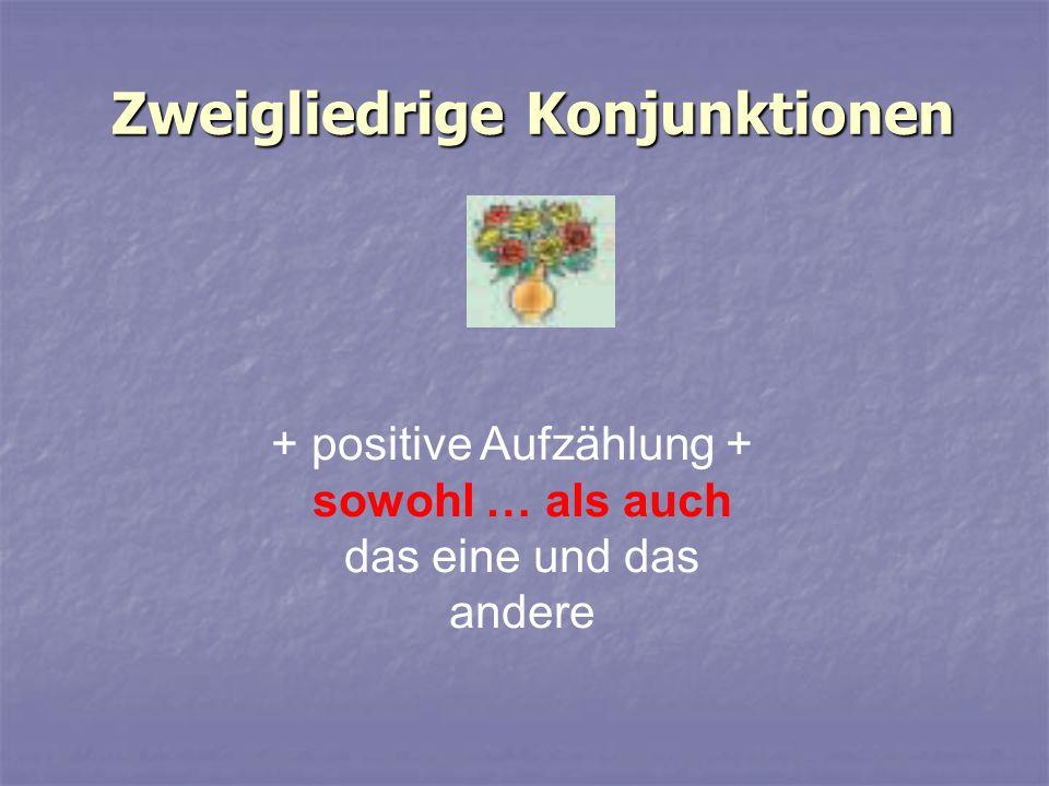 Zweigliedrige Konjunktionen Zweigliedrige Konjunktionen + positive Aufzählung + sowohl … als auch das eine und das andere