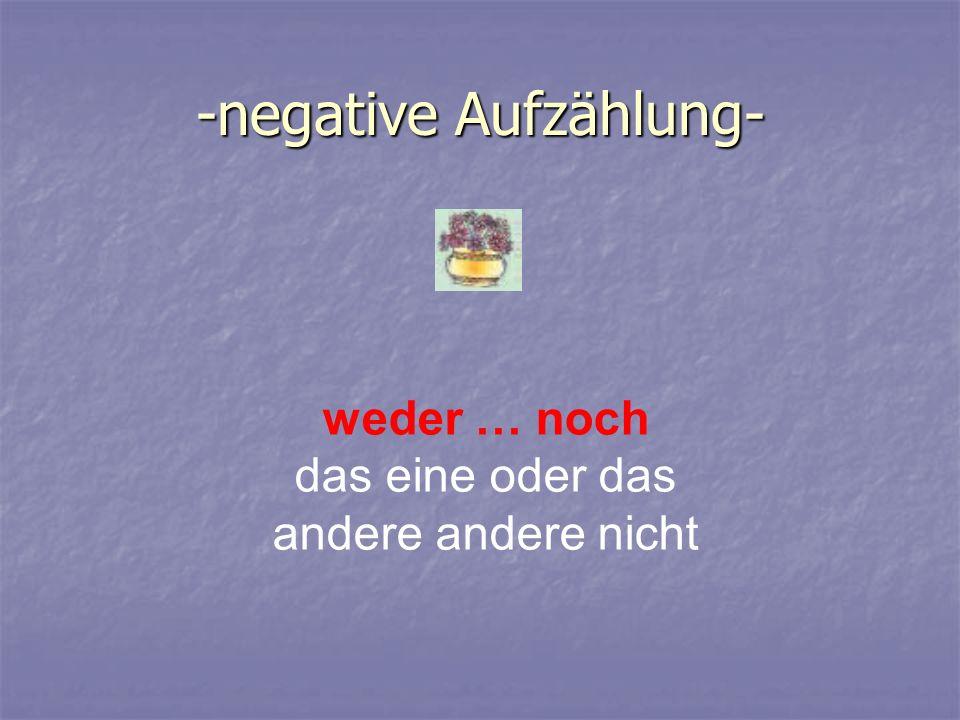 -negative Aufzählung- weder … noch das eine oder das andere andere nicht