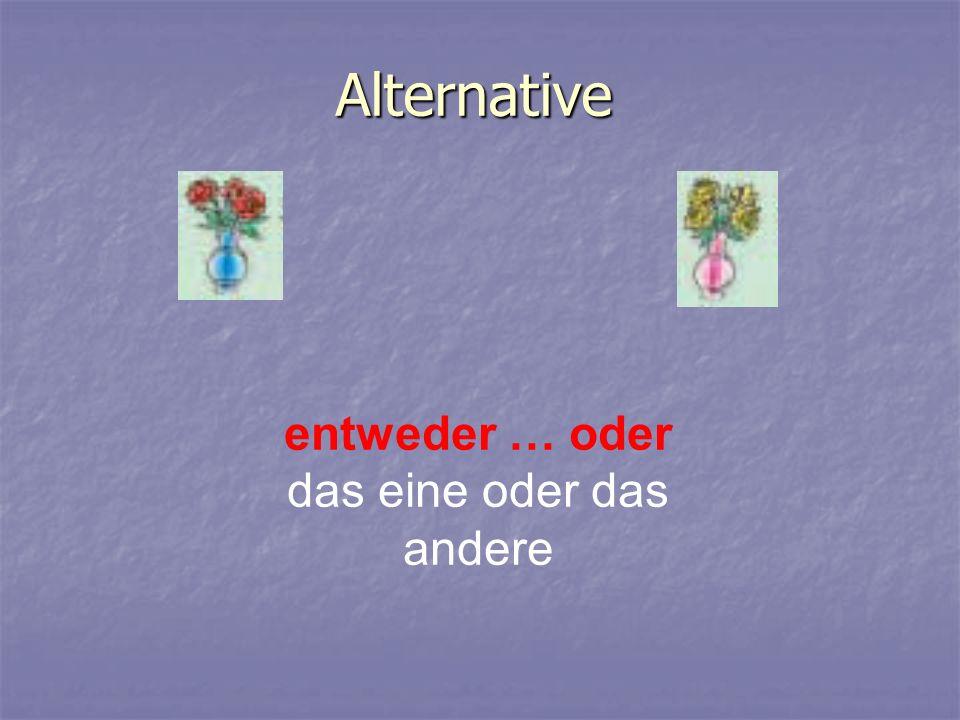 Alternative entweder … oder das eine oder das andere