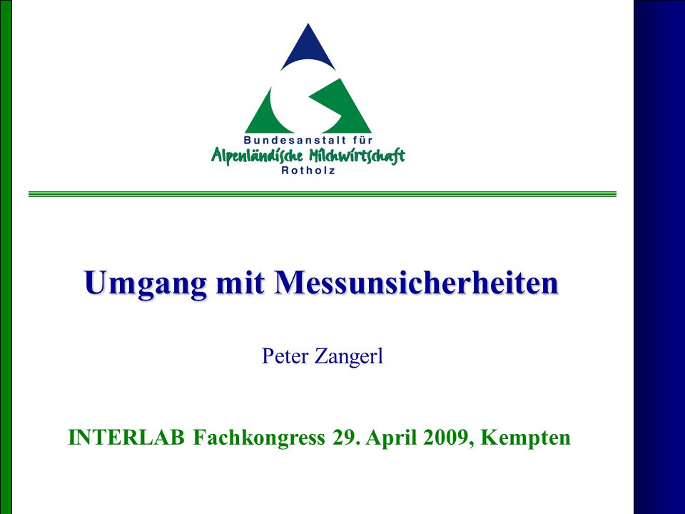 Umgang mit Messunsicherheiten Peter Zangerl INTERLAB Fachkongress 29. April 2009, Kempten