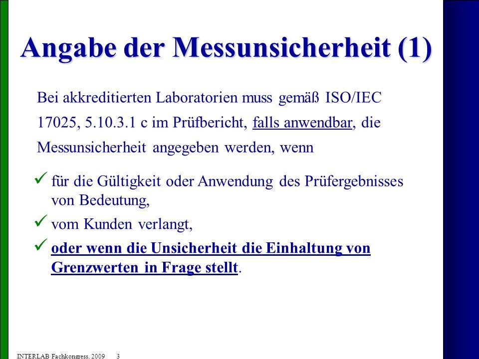 4 INTERLAB Fachkongress, 2009 Angabe der Messunsicherheit (2) Gemäß DAR-4-INF-02 sollte bei Angabe der Messunsicherheit das Messergebnis zusammen mit einer erweiterten Unsicherheit, die zum Vertrauensniveau von 95 % gehört, wie folgt angegeben werden: Messwert 100,1 (Einheiten) Messunsicherheit ± 0,1 (Einheiten) Erklärung der Messunsicherheit