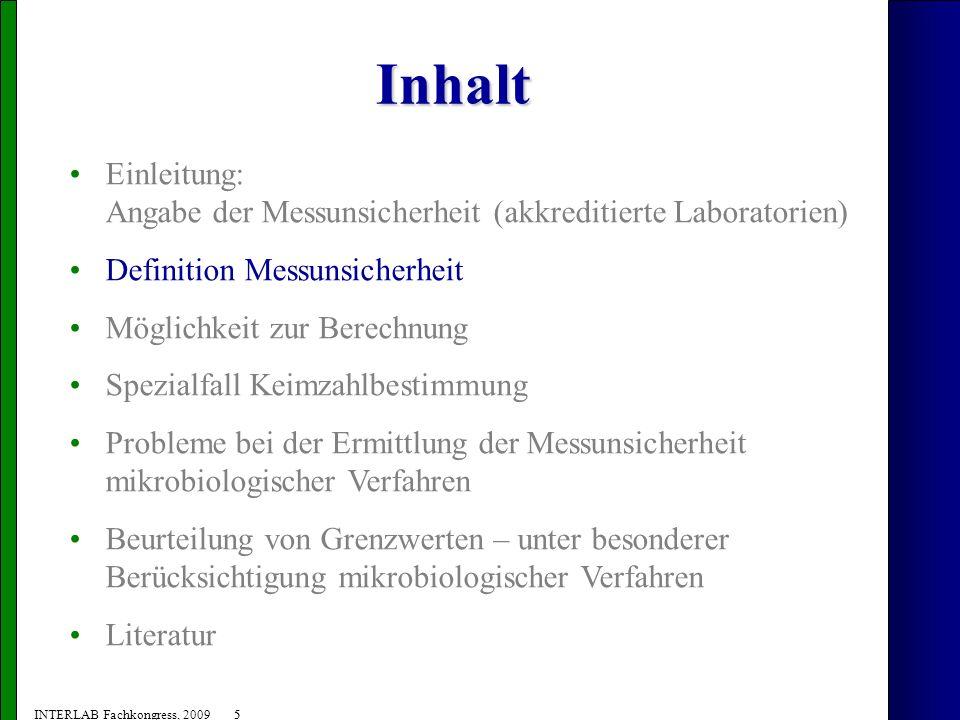 26 INTERLAB Fachkongress, 2009 Beurteilung von Grenzwerten - Möglichleiten (ii) Wert > Limit; Wert - MU < Limit: - Charge akzeptiert, da Ergebnis nicht zweifelsfrei über Grenzwert.