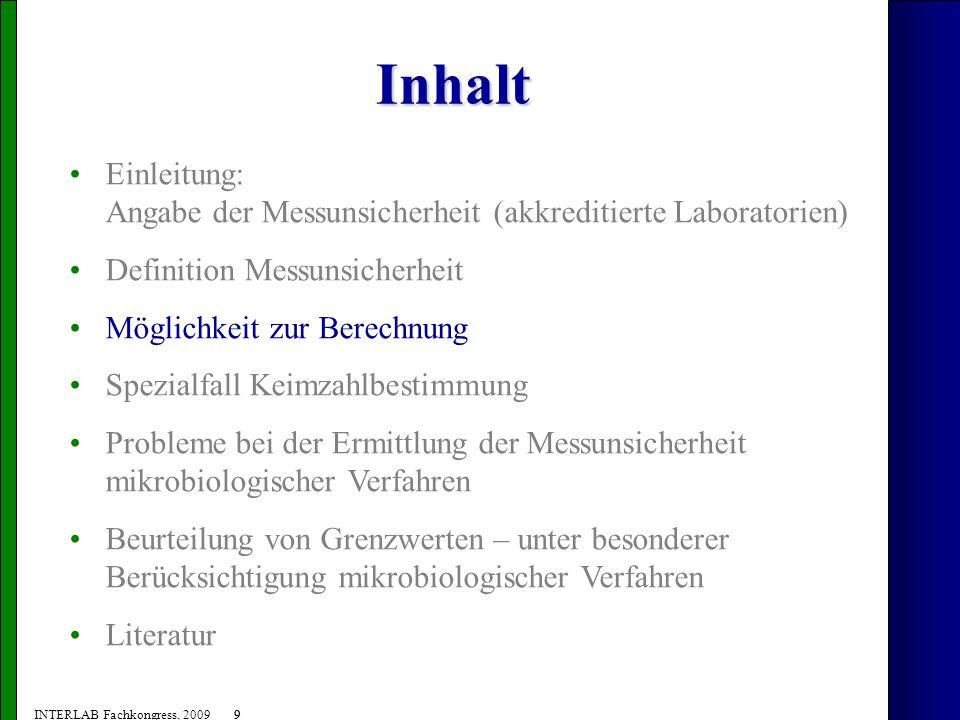 10 INTERLAB Fachkongress, 2009 Messunsicherheit - Möglichkeit zur Berechnung - MU = 2 * s R MU = (erweiterte) Messunsicherheit k = Faktor für ca.