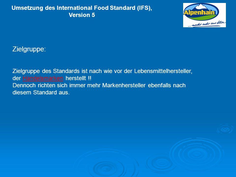 Umsetzung des International Food Standard (IFS), Version 5 Zielgruppe des Standards ist nach wie vor der Lebensmittelhersteller, der Handelsmarken her