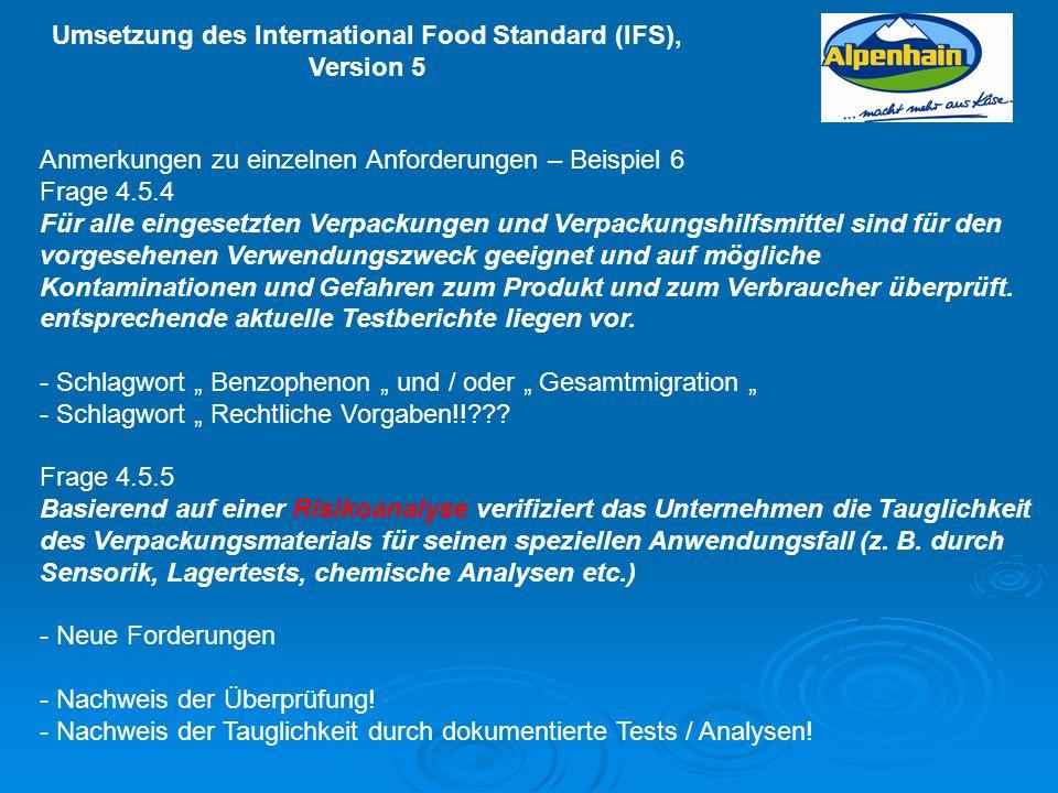 Umsetzung des International Food Standard (IFS), Version 5 Anmerkungen zu einzelnen Anforderungen – Beispiel 6 Frage 4.5.4 Für alle eingesetzten Verpa