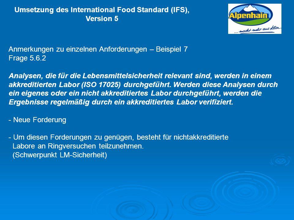 Umsetzung des International Food Standard (IFS), Version 5 Anmerkungen zu einzelnen Anforderungen – Beispiel 7 Frage 5.6.2 Analysen, die für die Leben