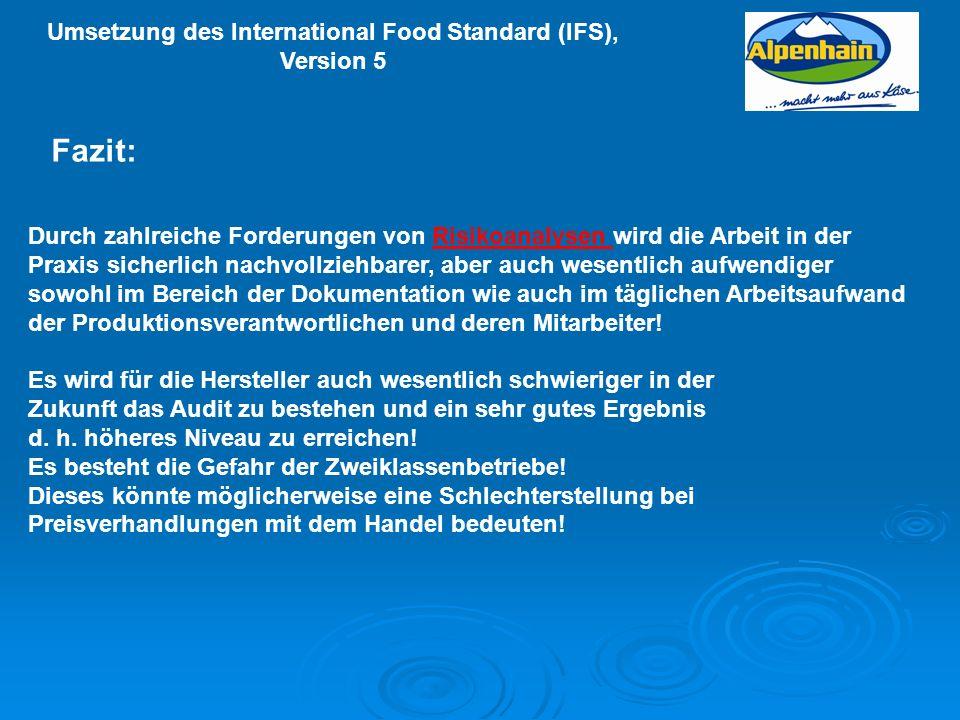 Umsetzung des International Food Standard (IFS), Version 5 Durch zahlreiche Forderungen von Risikoanalysen wird die Arbeit in der Praxis sicherlich na