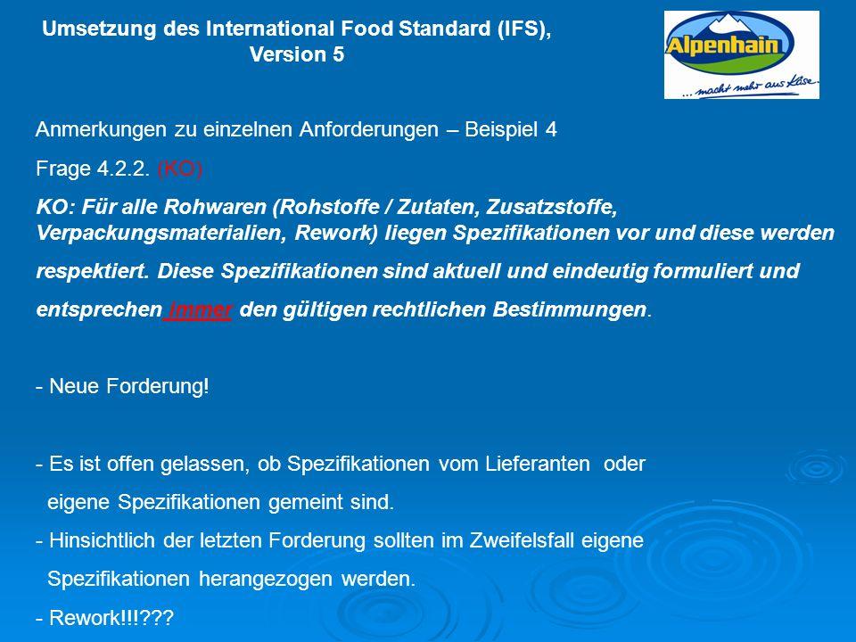 Umsetzung des International Food Standard (IFS), Version 5 Anmerkungen zu einzelnen Anforderungen – Beispiel 4 Frage 4.2.2. (KO) KO: Für alle Rohwaren