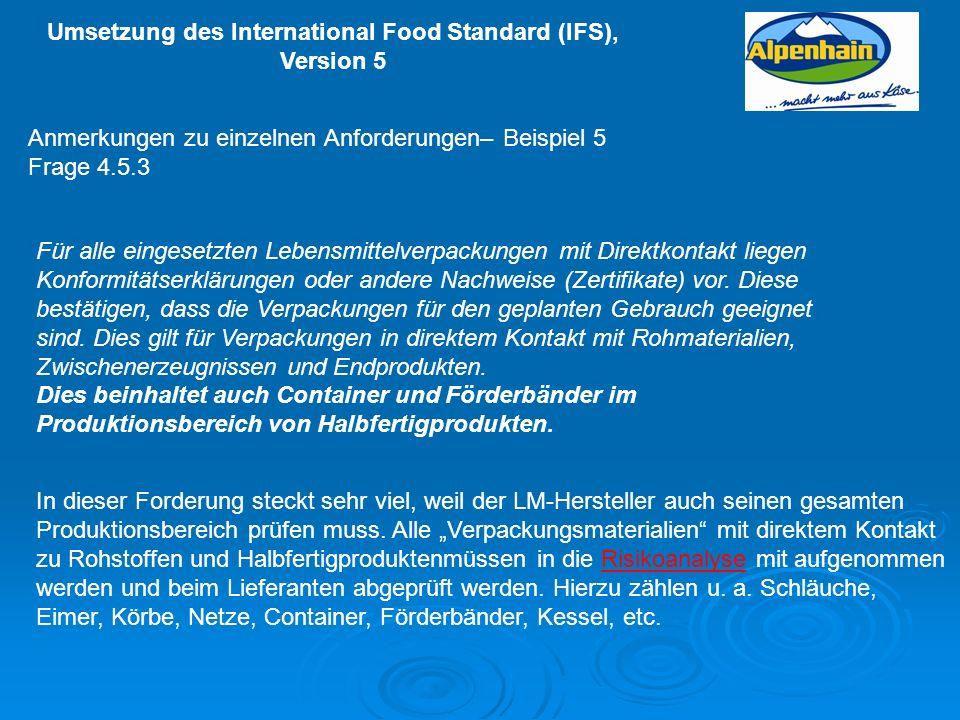 Umsetzung des International Food Standard (IFS), Version 5 Anmerkungen zu einzelnen Anforderungen– Beispiel 5 Frage 4.5.3 Für alle eingesetzten Lebens