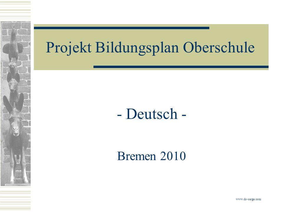 Projekt Bildungsplan Oberschule - Deutsch - Bremen 2010 www.dr-sorge.com