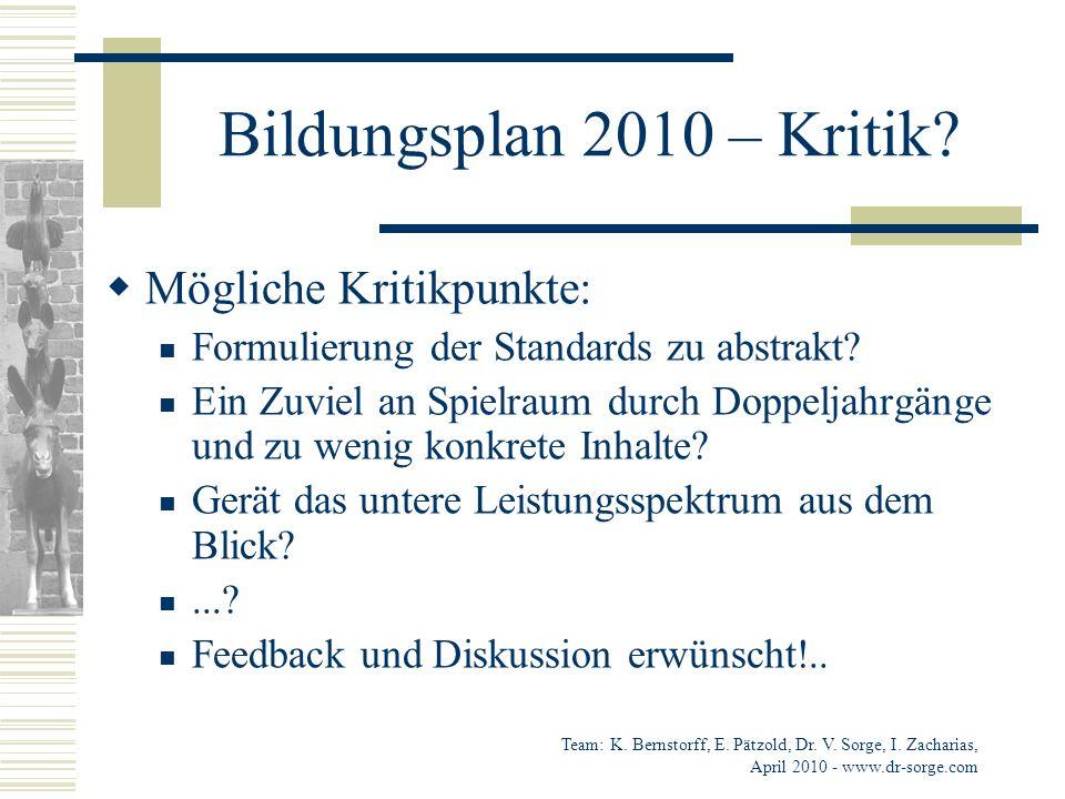 Bildungsplan 2010 – Kritik? Mögliche Kritikpunkte: Formulierung der Standards zu abstrakt? Ein Zuviel an Spielraum durch Doppeljahrgänge und zu wenig
