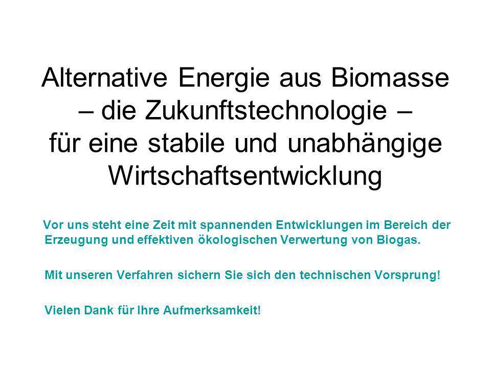 Alternative Energie aus Biomasse – die Zukunftstechnologie – für eine stabile und unabhängige Wirtschaftsentwicklung Vor uns steht eine Zeit mit spann