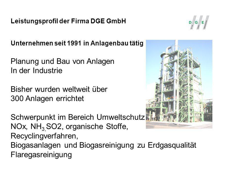 Leistungsprofil der Firma DGE GmbH Unternehmen seit 1991 in Anlagenbau tätig Planung und Bau von Anlagen In der Industrie Bisher wurden weltweit über