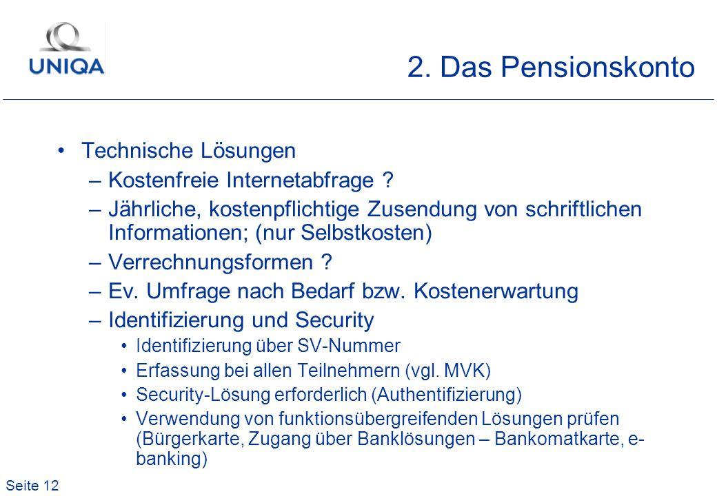 Seite 12 2. Das Pensionskonto Technische Lösungen –Kostenfreie Internetabfrage ? –Jährliche, kostenpflichtige Zusendung von schriftlichen Informatione