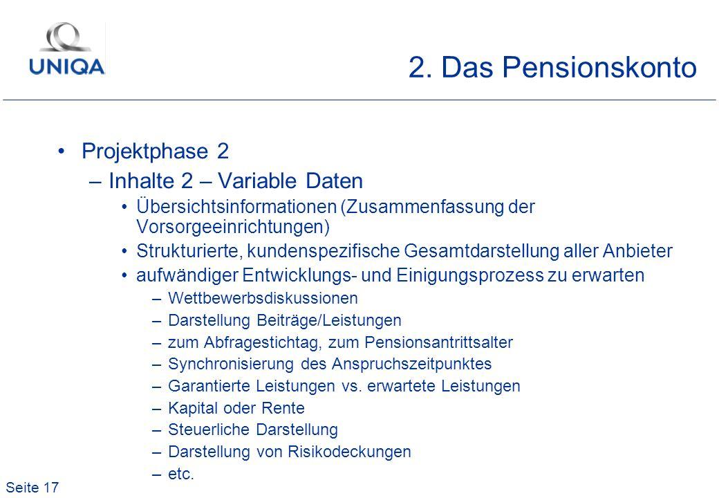 Seite 17 2. Das Pensionskonto Projektphase 2 –Inhalte 2 – Variable Daten Übersichtsinformationen (Zusammenfassung der Vorsorgeeinrichtungen) Strukturi