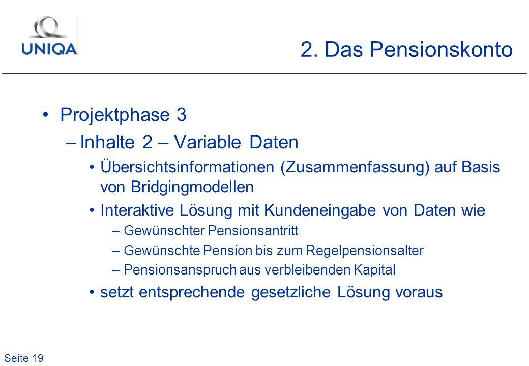 Seite 19 2. Das Pensionskonto Projektphase 3 –Inhalte 2 – Variable Daten Übersichtsinformationen (Zusammenfassung) auf Basis von Bridgingmodellen Inte