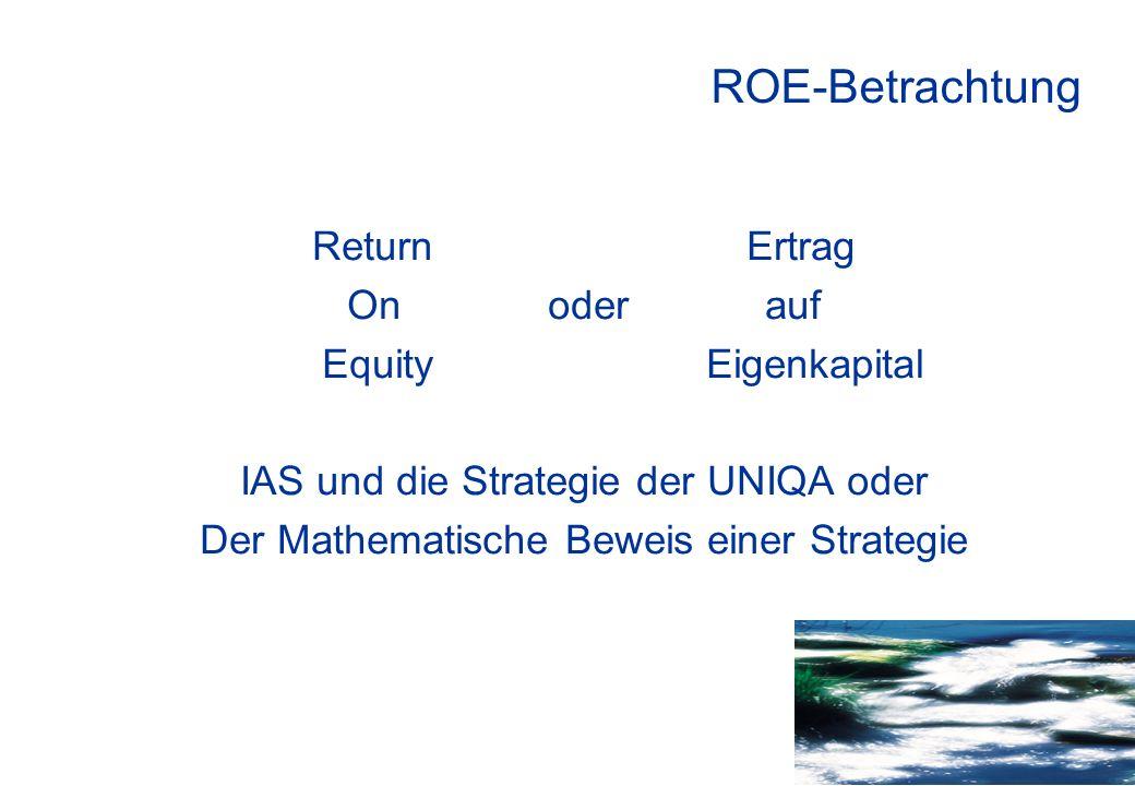 ROE-Betrachtung Return Ertrag On oder auf Equity Eigenkapital IAS und die Strategie der UNIQA oder Der Mathematische Beweis einer Strategie