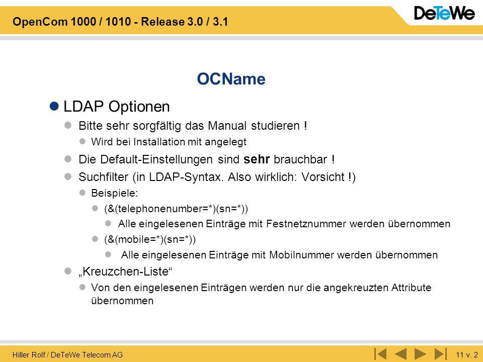 Hiller Rolf / DeTeWe Telecom AG11 v. 2 OpenCom 1000 / 1010 - Release 3.0 / 3.1 OCName LDAP Optionen Bitte sehr sorgfältig das Manual studieren ! Wird