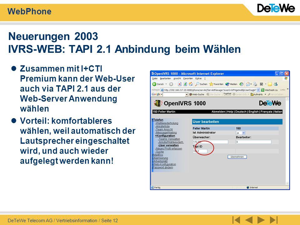WebPhone DeTeWe Telecom AG / Vertriebsinformation / Seite 13 Rely on DeTeWe Telecom AG Wir stehen Ihnen vor Ort zur Verfügung Schulhausgasse 24, 3113 Rubigen Phone: 031 720 01 11, Fax: 031 720 01 01 Grossbruggerweg 2, 7000 Chur Phone: 081 286 90 30, Fax: 081 286 90 31 16, Route de Colovrex, 1218 Grand-Saconnex Phone: 022 710 98 55, Fax: 022 710 98 25 Av.