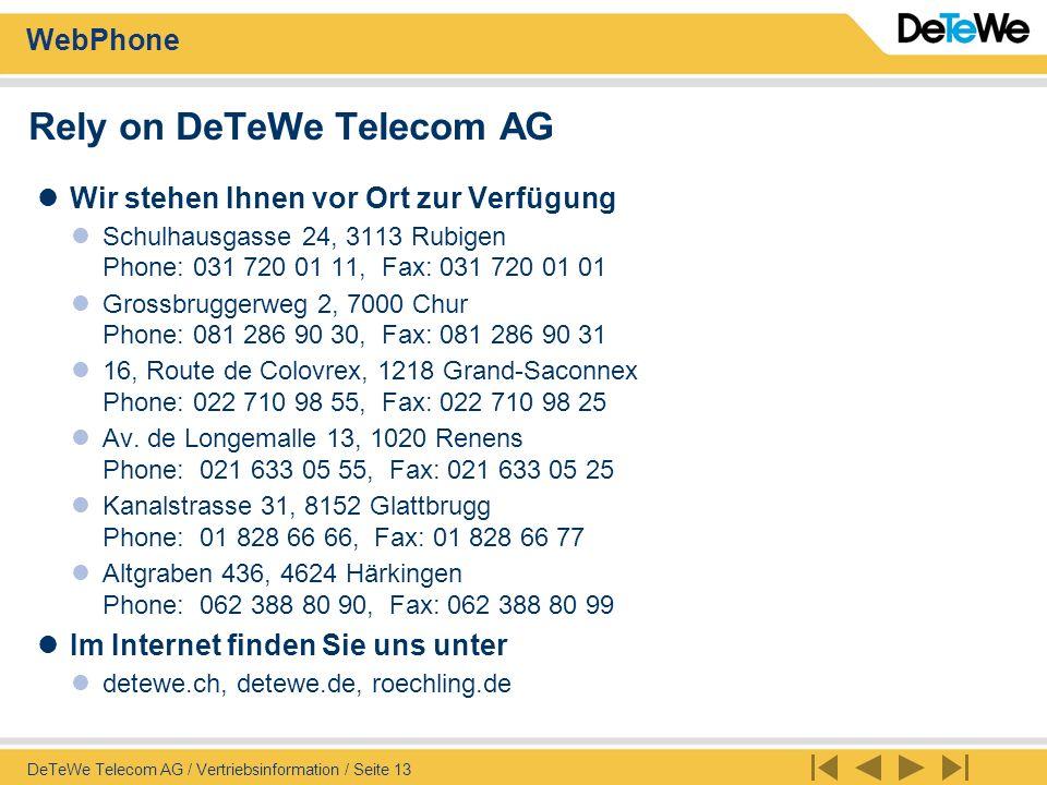 WebPhone DeTeWe Telecom AG / Vertriebsinformation / Seite 13 Rely on DeTeWe Telecom AG Wir stehen Ihnen vor Ort zur Verfügung Schulhausgasse 24, 3113