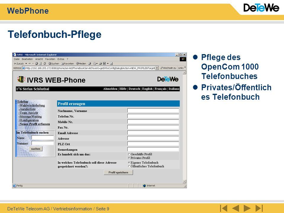 WebPhone DeTeWe Telecom AG / Vertriebsinformation / Seite 10 Neuerungen 2003 Virtueller Arbeitsplatz Jeder User kann sich an einem beliebigen Arbeitsplatz unter seiner persönlichen Nummer einloggen und gehend wie kommend (inkl.