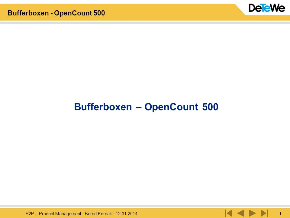 P2P – Product Management · Bernd Kornak · 12.01.20141 Bufferboxen - OpenCount 500 Bufferboxen – OpenCount 500