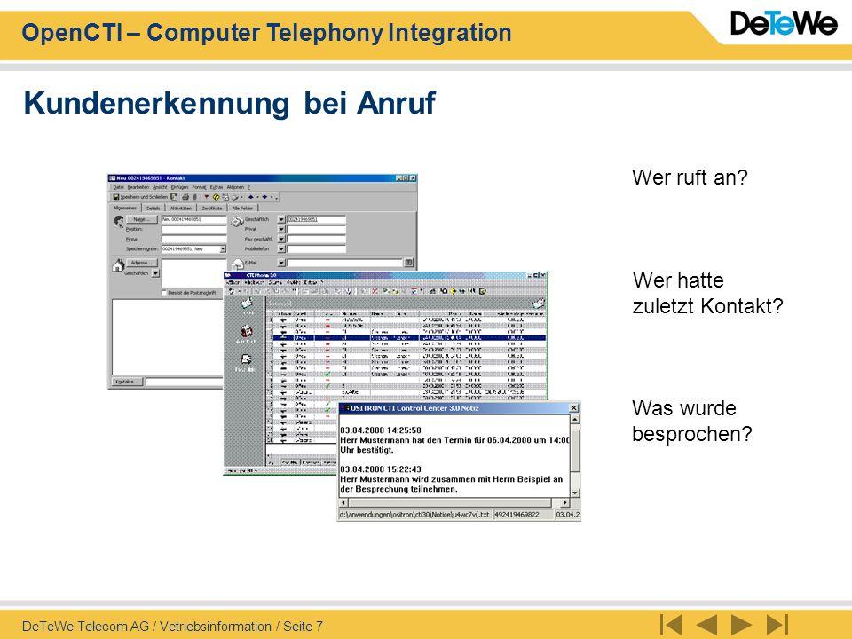 OpenCTI – Computer Telephony Integration DeTeWe Telecom AG / Vetriebsinformation / Seite 7 Wer ruft an? Wer hatte zuletzt Kontakt? Was wurde besproche