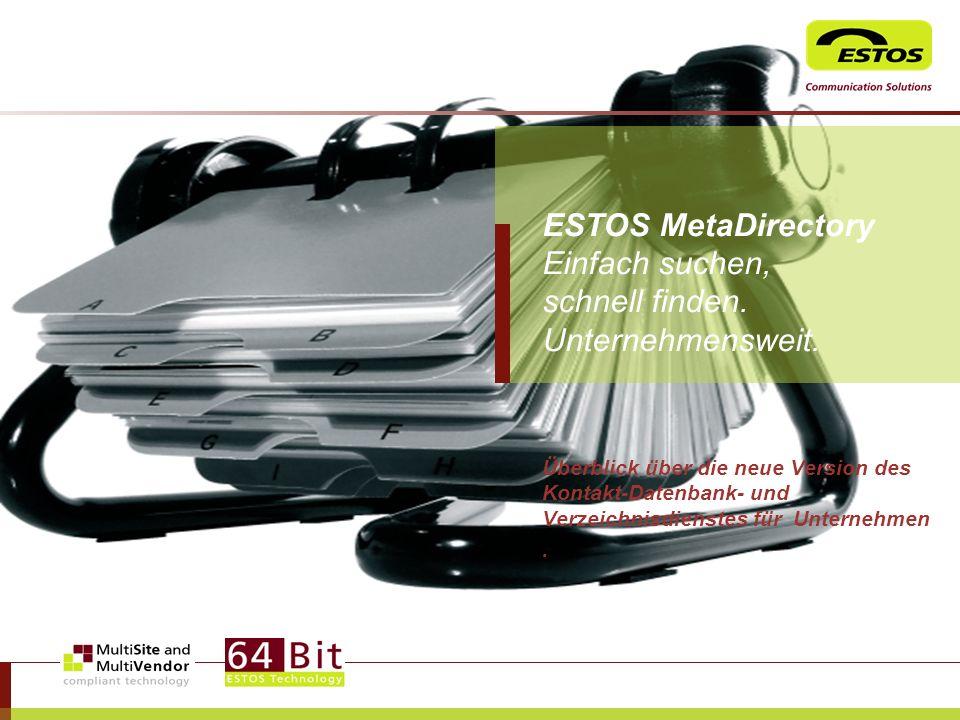 Überblick über die neue Version des Kontakt-Datenbank- und Verzeichnisdienstes für Unternehmen. ESTOS MetaDirectory Einfach suchen, schnell finden. Un