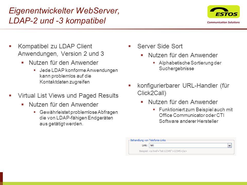 Eigenentwickelter WebServer, LDAP-2 und -3 kompatibel Kompatibel zu LDAP Client Anwendungen, Version 2 und 3 Nutzen für den Anwender Jede LDAP konform