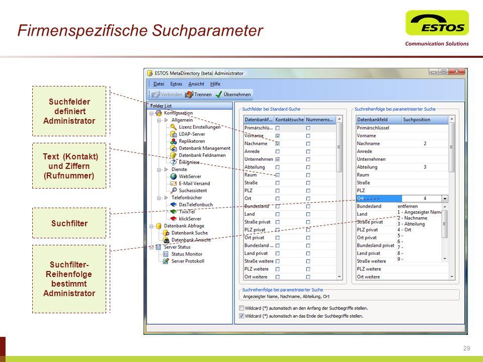 29 Firmenspezifische Suchparameter Suchfilter- Reihenfolge bestimmt Administrator Suchfelder definiert Administrator Suchfilter Text (Kontakt) und Zif