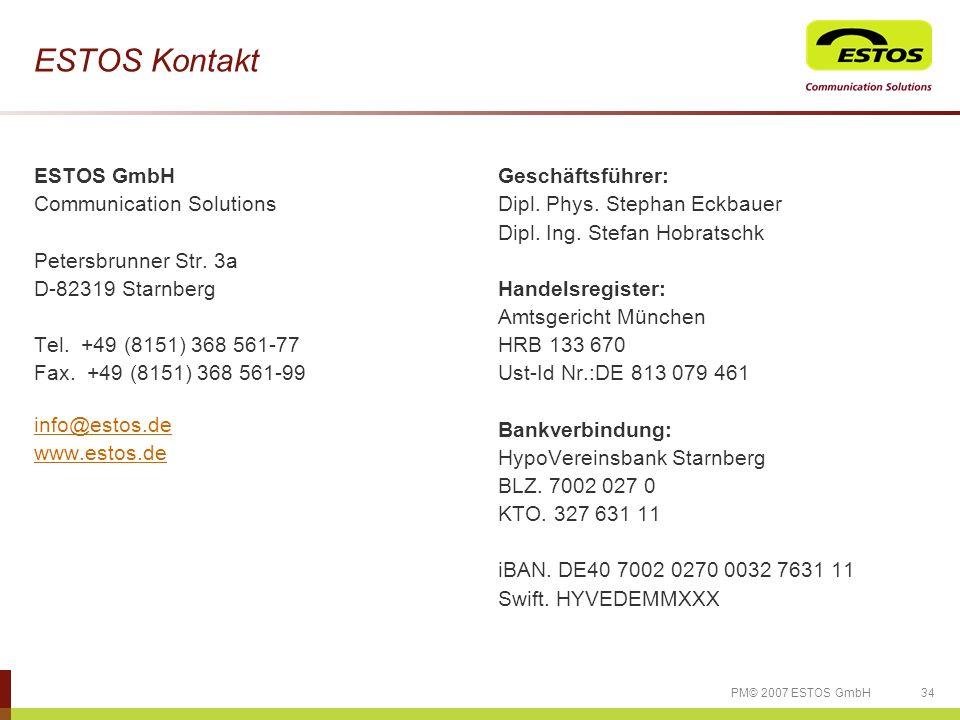 34PM© 2007 ESTOS GmbH ESTOS Kontakt ESTOS GmbH Communication Solutions Petersbrunner Str. 3a D-82319 Starnberg Tel. +49 (8151) 368 561-77 Fax. +49 (81
