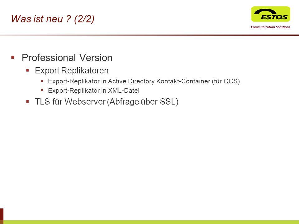 Was ist neu ? (2/2) Professional Version Export Replikatoren Export-Replikator in Active Directory Kontakt-Container (für OCS) Export-Replikator in XM