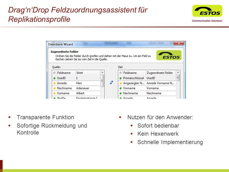 DragnDrop Feldzuordnungsassistent für Replikationsprofile Transparente Funktion Sofortige Rückmeldung und Kontrolle Nutzen für den Anwender: Sofort be