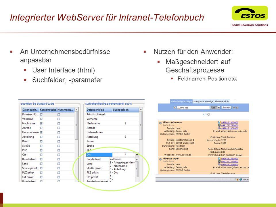 Integrierter WebServer für Intranet-Telefonbuch An Unternehmensbedürfnisse anpassbar User Interface (html) Suchfelder, -parameter Nutzen für den Anwen