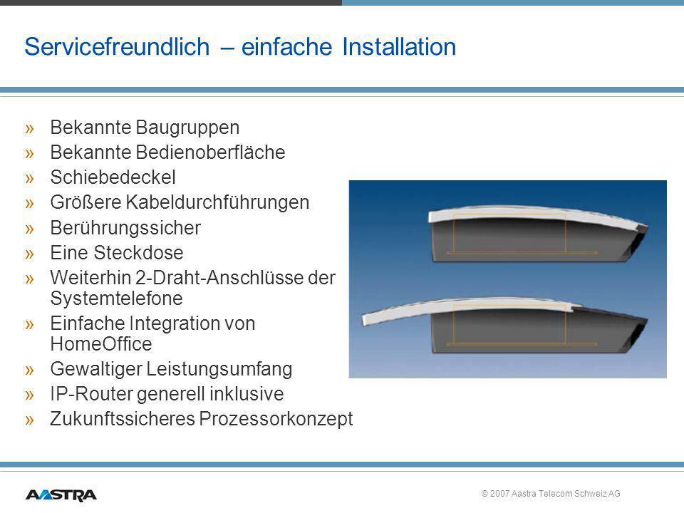 © 2007 Aastra Telecom Schweiz AG Servicefreundlich – einfache Installation »Bekannte Baugruppen »Bekannte Bedienoberfläche »Schiebedeckel »Größere Kab