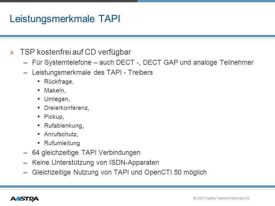 © 2007 Aastra Telecom Schweiz AG Leistungsmerkmale TAPI »TSP kostenfrei auf CD verfügbar –Für Systemtelefone – auch DECT -, DECT GAP und analoge Teiln