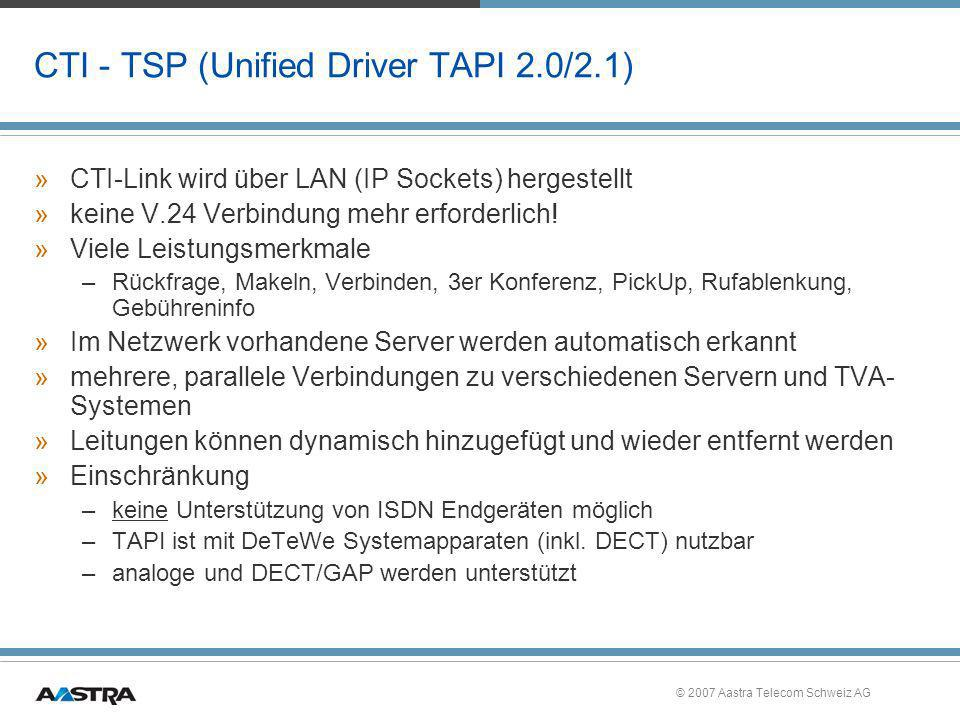 © 2007 Aastra Telecom Schweiz AG CTI - TSP (Unified Driver TAPI 2.0/2.1) »CTI-Link wird über LAN (IP Sockets) hergestellt »keine V.24 Verbindung mehr