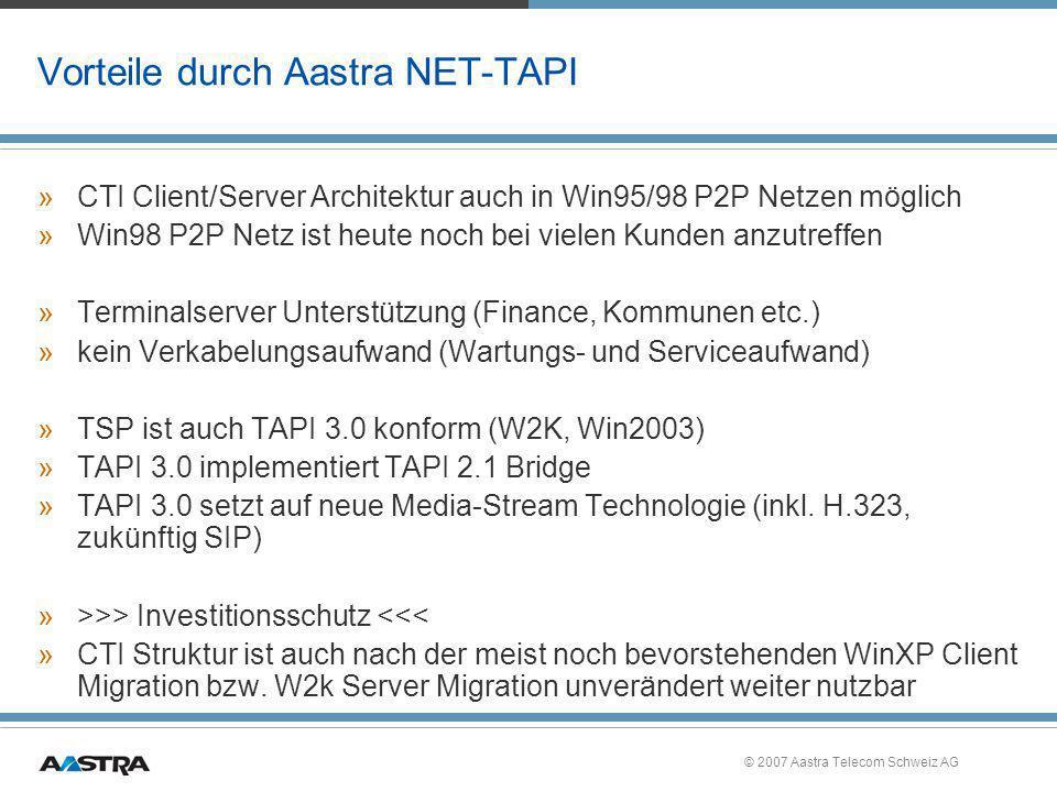 © 2007 Aastra Telecom Schweiz AG Vorteile durch Aastra NET-TAPI »CTI Client/Server Architektur auch in Win95/98 P2P Netzen möglich »Win98 P2P Netz ist