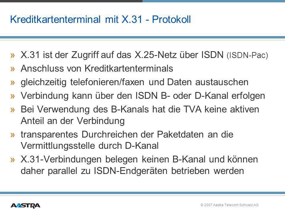 © 2007 Aastra Telecom Schweiz AG Kreditkartenterminal mit X.31 - Protokoll »X.31 ist der Zugriff auf das X.25-Netz über ISDN (ISDN-Pac) »Anschluss von